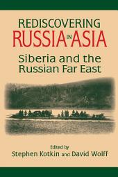Rediscovering Russia in Asia: Siberia and the Russian Far East: Siberia and the Russian Far East