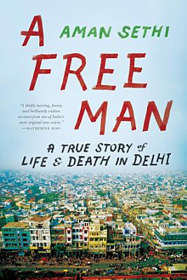 A Free Man  A True Story of Life and Death in Delhi