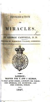 A Dissertation on Miracles: containing an examination of the principles advanced by David Hume, Esq; in an Essay on miracles