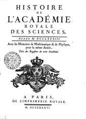 HISTOIRE DE L'ACADÉMIE ROYALE DES SCIENCES. ANNÉE M. DCCLXXXIII. Avec les Mémoires de Mathématique & de Physique, pour la même Année, Tirés des Registres de cette Académie