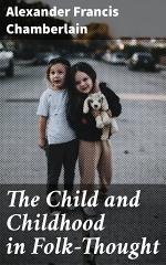 The Child and Childhood in Folk-Thought
