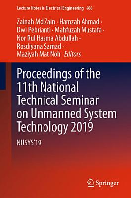 Proceedings of the 11th National Technical Seminar on Unmanned System Technology 2019