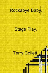 Rockabye Baby.: Stage Play.