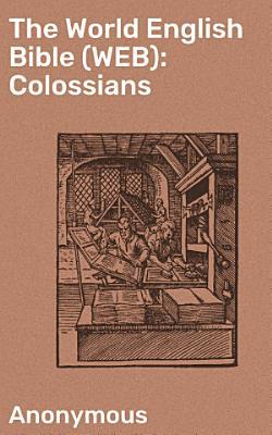 The World English Bible  WEB   Colossians PDF