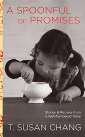 A Spoonful of Promises: Stories & Recipes from a Well-Tempered Table