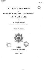 Histoire documentaire de l'Académie de peinture et de sculpture de Marseille: Volume1