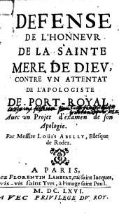 Défense de l'honneur de la Sainte Mère de Dieu contre un attentat de l'apologiste de Port-Royal, avec un projet d'examen de son apologie, par Mre Louis Abelly,...