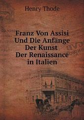 Franz Von Assisi Und Die Anf?nge Der Kunst Der Renaissance in Italien