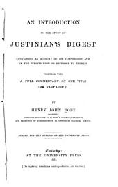 An Introduction to the Study of Justinian's Digest: Containing an Account of Its Composition and of the Jurists Used Or Referred to Therein, Together with a Full Commentary on One Title (De Usufructu)