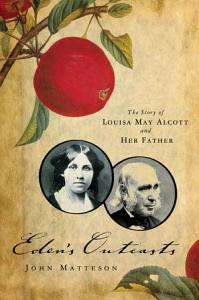 Eden s Outcasts  The Story of Louisa May Alcott and Her Father Book
