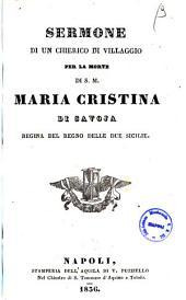 Sermone di un chierico di villaggio per la morte di S. M. Maria Cristina di Savoja regina del Regno delle Due Sicilie