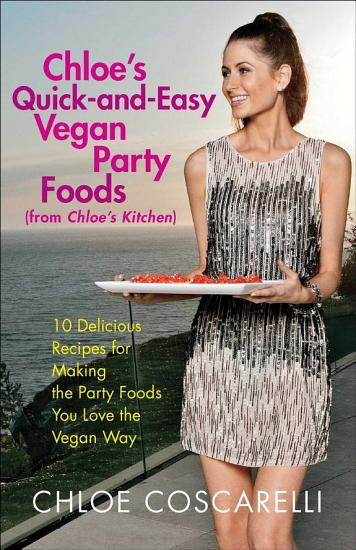 Chloe s Quick and Easy Vegan Party Foods  from Chloe s Kitchen  PDF
