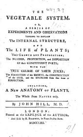 The Vegetable System; or, a series of ... observations tending to explain the internal structure and the life of Plants, etc. L.P.