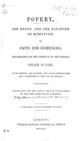 Popery  the enemy and the falsifier of Scripture  or facts and evidences illustrative of the conduct of the modern Church of Rome   By T  H  Horne   PDF