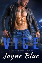 Vice: A Tortured Heroes Novel