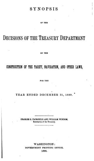 Synopsis of the Decisions of the Treasury Department on the Construction of the Tariff  Navigation  and Other Laws for the Year Ended     PDF
