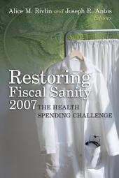 Restoring Fiscal Sanity 2007: The Health Spending Challenge