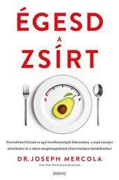 Égesd a zsírt! - Forradalmi étrend az agyi tevékenységek fokozására, a napi energia növelésére és a rákos megbetegedések elleni hatásos küzdelemhez