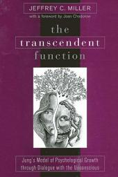 Transcendent Function, The: Jung's Model of Psychological Growth through Dialogue with the Unconscious
