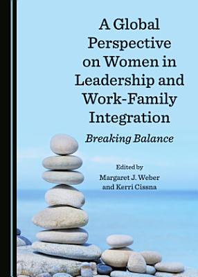A Global Perspective on Women in Leadership and Work Family Integration PDF