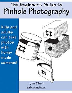 The Beginners Guide to Pinhole Photography Book