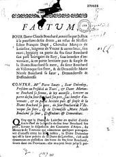 Factum, pour Dame Claude Bouchard, autorisée par justice à la poursuite de ses droits, au refus de... Edme François Dupé,... Marquis de Louesme... son mari ; heritiere en partie du... sieur Bouchard son pere..., demanderesse et deffenderesse. Contre Me Pierre Souart, Sieur Duboulay... et Dame Marianne Bouchard sa femme... Deffendeurs et demandeurs. [Signé de Lauriere, Avocat]