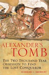 Alexander's Tomb: The Two-Thousand Year Obsession to Find the Lost Conquerer