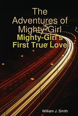 The Adventures of Mighty Girl  Mighty Girl s First True Love