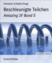 Beschleunigte Teilchen: Amazing SF, Band 5