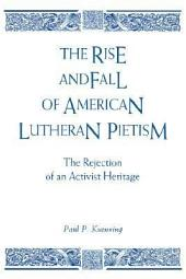 The Rise and Fall of American Lutheran Pietism: The Rejection of an Activist Heritage