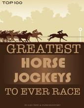 Greatest Horse Jockeys to Ever Race: Top 100