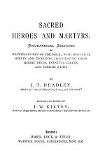 Sacred heroes and martyrs, biographical sketches of illustrious men of the Bible, revised and ed. by J.W. Kirton