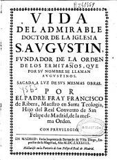 Vida del admirable ... S. Agustin, fundador de la orden de los ermitaños, ... que llaman Augustinos ...
