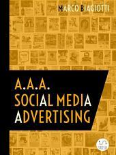 A.A.A. Social Media Advertising: Utilizzo Strategico Delle Piattaforme Pubblicitarie Dei Social Network.