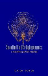 Smoothed Particle Hydrodynamics: A Meshfree Particle Method