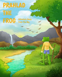 Prahlad The Frog: Adventure Away From The Bog