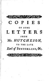 Copies of Some Letters from Mr. Hutcheson: To the Late Earl of Sunderland. And an Introduction to the Same