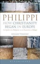 Philippi: How Christianity Began in Europe: The Epistle to the Philippians and the Excavations at Philippi