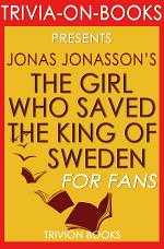 The Girl Who Saved the King of Sweden: A Novel By Jonas Jonasson (Trivia-On-Books)