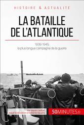 La bataille de l'Atlantique: 1939-1945, la plus longue campagne de la guerre