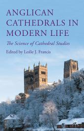 Anglican Cathedrals in Modern Life: The Science of Cathedral Studies