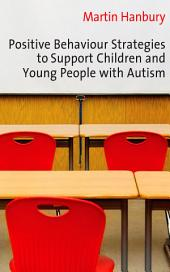 Positive Behaviour Strategies to Support Children & Young People with Autism