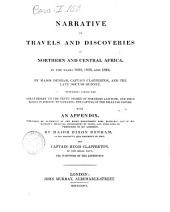 Narrative of Travels and Discoveries in Northern and Central Africa, in the Years 1822,1823, and 1824, by Major Denham, Captain Clapperton, and the Late Doctor Oudney, Extending Across the Great Desert to the Tenth Degree of Northern Latitude ... with an Appendix, Published by Authority of the Right Honourable Earl Bathurst ... by Major Dixon Denham ... and Captain Hugh Clapperton, of the Royal Navy ..