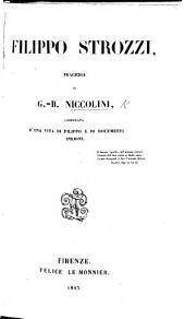 Filippo Strozzi, tragedia [in five acts and in verse], corredata d'una vita di Filippo e di documenti inediti