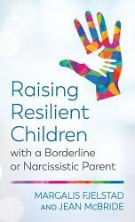 Raising Resilient Children with a Borderline or Narcissistic Parent
