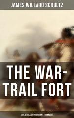 The War-Trail Fort: Adventures of Pitamakan & Thomas Fox