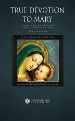 True Devotion To Mary With Preparation For Total Consecration Book PDF