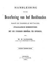 Handleiding tot de beoefening van het boekhouden naar de dubbele methode: (Italiaansch boekhouden) met een uitgebreid memoriaal ter bewerking door W.N. Dinger ...