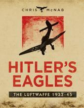 Hitler's Eagles: The Luftwaffe 1933–45