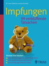 Impfungen 99 verblüffende Tatsachen: Klartext statt Glauben: Welche Impfungen braucht mein Kind ? - Den Impfbetr....
